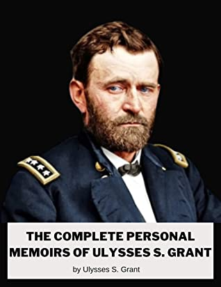 The Complete Personal Memoirs of Ulysses S. Grant: Annotated illustrated