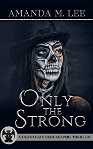 Only The Strong (A Death Gate Grim Reapers Thriller, #5)