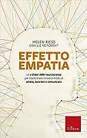 Effetto empatia: Le 7 chiavi delle neuroscienze per trasformare il nostro modo di amare, lavorare e comunicare (Capire con il cuore)