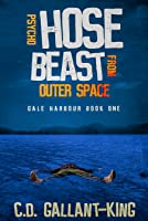 Psycho Hose Beast From Outer Space (Gale Harbour, #1)