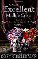 A Most Excellent Midlife Crisis : A Paranormal Women's Fiction Novel : Good To The Last Death Book Three (Good To The Last Death, #3)