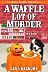 A Waffle Lot of Murder (All-Day Breakfast Cafe Mystery Book 4)