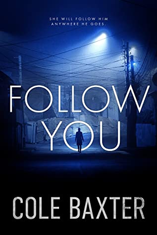 Follow You: A Gripping Psychological Thriller That Will Have You At The Edge Of Your Seat (Cole Baxter Author Bundle Book 2)