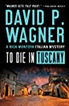 To Die in Tuscany (A Rick Montoya Italian Mystery #7)