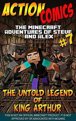 Action Comics: The Minecraft Adventures of Steve and Alex: The Untold Legend of King Arthur – Part 7 (Minecraft Steve and Alex Adventures Book 55)