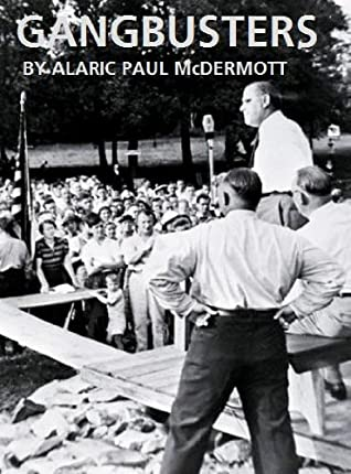 Gangbusters (Better, And Bitter Days. Historical Fiction by Alaric Paul McDermott Book 14)
