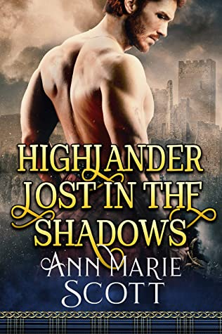 Highlander Lost In The Shadows: A Steamy Scottish Medieval Historical Romance