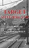 Target Switzerland: A Paul Muller Novel of Political Intrigue