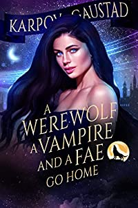 A Werewolf, A Vampire, and A Fae Go Home (The Last Witch #3)