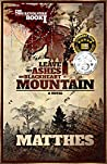 Leave My Ashes on Blackheart Mountain by Dave Matthes