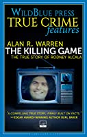 The Killing Game: The True Story of Rodney Alcala (WildBlue Press True Crime)