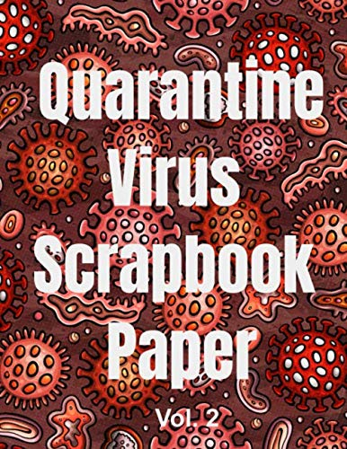 Quarantine Virus Scrapbook Paper: Craft Patterns Decoupage Paper Book Scrapbooking Supplies (Quarantine Scrapbooking) Sam Hammond