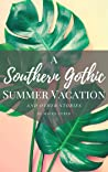 A Southern Gothic Summer Vacation: And Other Stories
