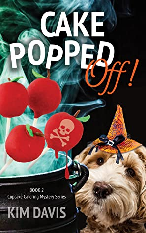 Cake Popped Off (Cupcake Catering Mystery Book 2)