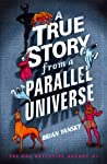 A True Story from a Parallel Universe (The Poe Detective Agency #1)