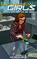 Brave New Girls: Tales of Girls who Tech and Tinker