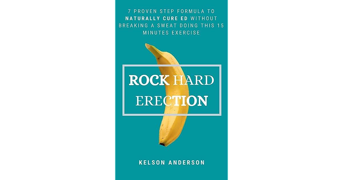 ROCK HARD ERECTION: 7 Proven Step Formula To Naturally