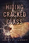 Hiding Cracked Glass by James J. Cudney