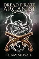 Dread Pirate Arcanist (Frith Chronicles)