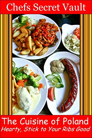 The Cuisine of Poland - Hearty, Stick to Your Ribs Good