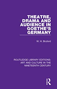 Theatre, Drama and Audience in Goethe's Germany (Routledge Library Editions: Art and Culture in the Nineteenth Century Book 4)