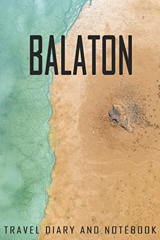 Balaton Travel Diary and Notebook: Travel Diary for Balaton. A logbook with important pre-made pages and many free sites for your travel memories. For a present, notebook or as a parting gift