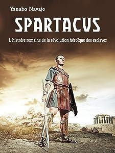 Spartacus: L' histoire romaine de la révolution héroïque des esclaves