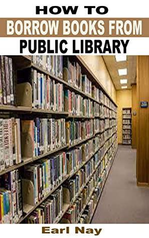 Step To Borrow Books From PublicLibrary: Step By Step Guide To Effectively Borrow E-Book Through OverDrive From Public Library To Kindle App, Nook, ios ... Plus Ways To Return Ebook To Library