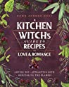 A Kitchen Witch's Guide to Recipes for Love  Romance by Dawn Aurora Hunt