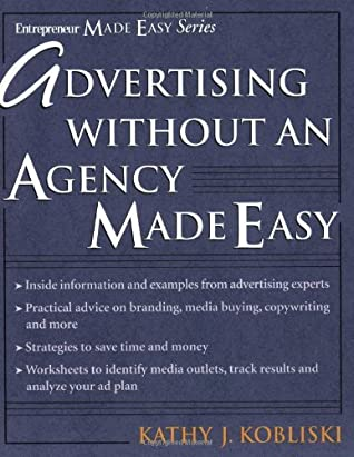 Advertising Made Easy: Advertise in the Right Place, at the Right Time, to the Right People, Without Wasting Time and Money (Entrepreneur Made Easy Series)