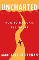 Uncharted: How to Navigate the Future