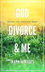 GOD, DIVORCE & ME: Taking the Long Way Home