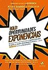 BOLD: Oportunidades Exponenciais: Um Manual Prático Para Transformar os Maiores Problemas do Mundo nas Maiores Oportunidades de Negócio… e Causar Impacto ... na Vida de Bilhões