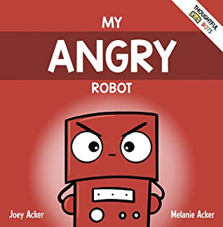 My Angry Robot: A Children's Social Emotional Book About Managing Emotions of Anger and Aggression (Thoughtful Bots 1)""