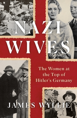 Nazi Wives: The Women at the Top of Hitler's Germany