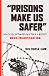 """""""Prisons Make Us Safer"""": And 20 Other Myths about Mass Incarceration"""