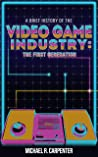 A Brief History Of The Video Game Industry: The First Generation