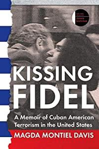 Kissing Fidel: A Memoir of Cuban American Terrorism in the United States