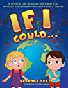 If I Could...: An interactive story encouraging young readers to use and develop their own imagination to create a world of their own.
