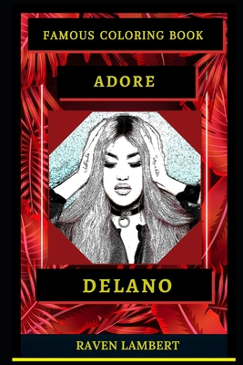 Adore Delano Famous Coloring Book: Whole Mind Regeneration and Untamed Stress Relief Coloring Book for Adults
