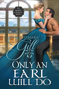 Only an Earl Will Do (To Marry a Rogue Book 1)
