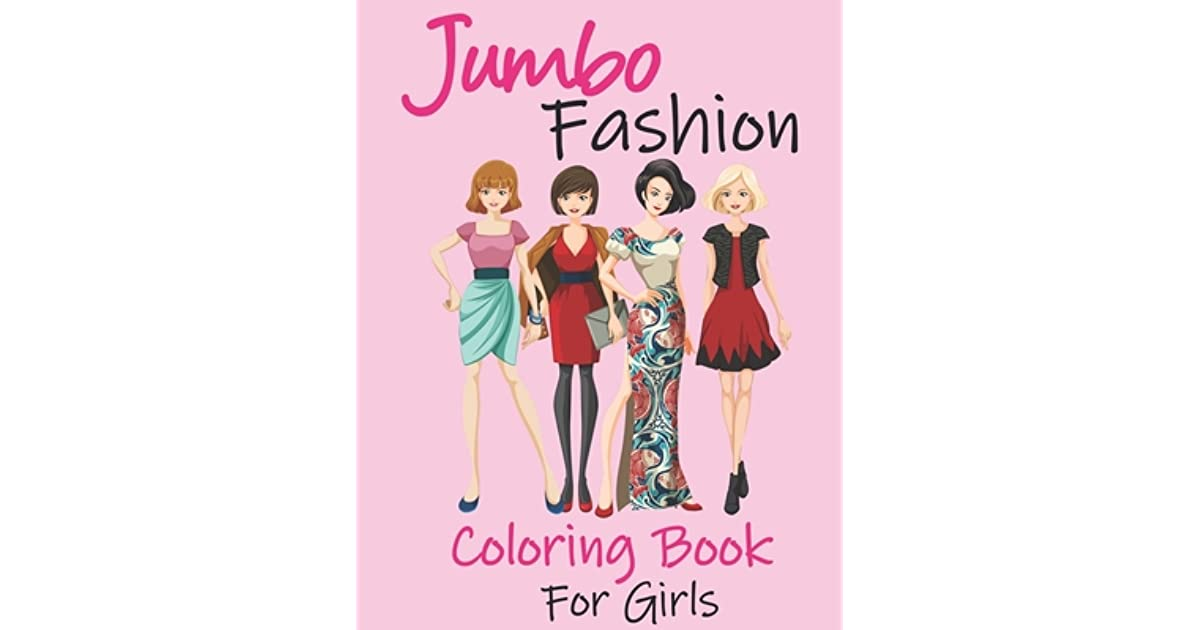 Jumbo Fashion Coloring Book For Girls Beauty Coloring Pages For Girls With Gorgeous Fun Fashion Style Other Cute Designs By Ilyeso Edition