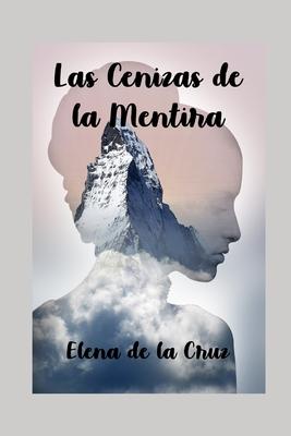 Las cenizas de la mentira by Elena De La Cruz