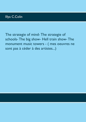 The strategie of mind- The strategie of schools- The big show- Hell train show- The monument music towers - ( mes oeuvres ne sont pas à céder à des artistes...)