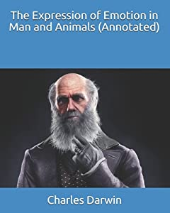 The Expression of Emotion in Man and Animals (Annotated)