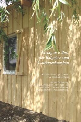 Living In A Box Der Ratgeber Zum Containerhausbau Herausforderung Erfahrungen Probleme Vorteile Und Nachteile Kosten Planung Wissenswertes By Christian Jost