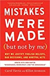 Book cover for Mistakes Were Made (But Not by Me): Why We Justify Foolish Beliefs, Bad Decisions, and Hurtful Acts