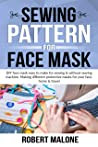 SEWING PATTERN FOR FACE MASK: DIY face masks easy to make for sewing & without sewing machine. Making different protective masks for your face, home & travel