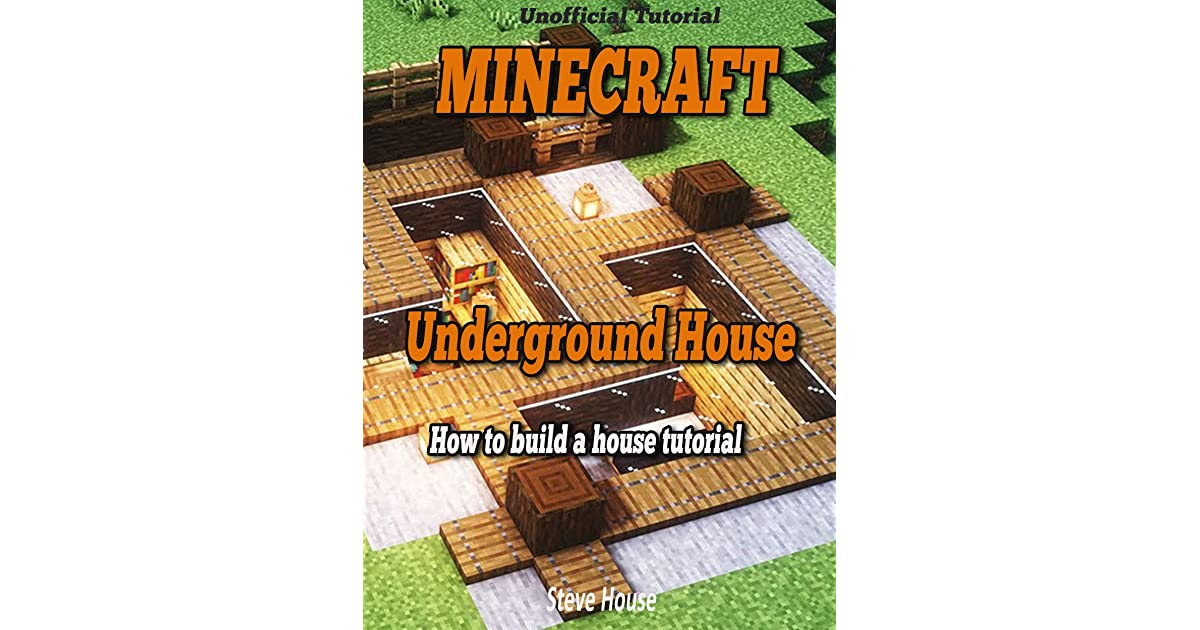 Minecraft Building Guide How To Build Underground House Build A House Tutorial By Steve Bones