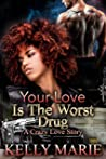 Your Love Is The Worst Drug: A Crazy Love Story